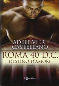 Leggo Rosa: Roma 40 d.C. Destino d'amore di Adele Vieri Castel...