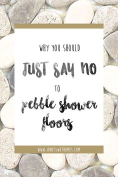 Pebble Shower Floors? Just Say No