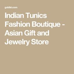 Indian Tunics Fashion Boutique- Asian Gift and Jewelry Store