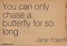 """""""YOU CAN ONLY CHASE A BUTTERFLY FOR SO LONG"""" @lisauartistry #love #butterfly #dating"""