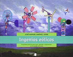 """Ingenios eólicos : Propuestas prácticas para el aprendizaje, la experimentación y el juego con la energía del viento / José Manuel Jiménez """"Súper"""". Aquel sueño de los que reivindicábamos la utilización de las energías renovables y del sentido común se está materializando. Casi nadie duda ya de que nuestra civilización solo tiene futuro si se alimenta con los flujos de energía solar en todas sus formas: térmica, fotovoltaica, eólica, hidráulica y de biomasa."""