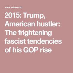 2015: Trump, American hustler: The frightening fascist tendencies of his GOP rise