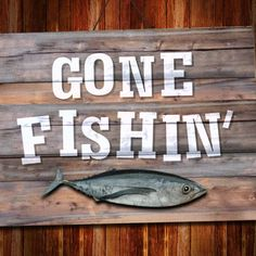 Gone Fishing Quotes | ... Fishing, Offshore Fishing, Saltwater Fly Fishing and Kayak Fishing