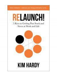 RELAUNCH!: 5 Keys to Getting Past Stuck and Stress at Work and Life by Kim Hardy shares workable strategies you can use to ignite your own personal comeback.