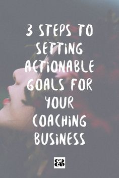 3 Steps to Setting Actionable Goals for Your Coaching Business