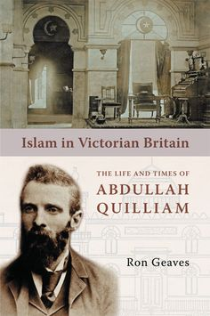 ::::ﷺ♔❥♡ ♤ ♤ ✿⊱╮☼ ☾ PINTEREST.COM christiancross ☀❤ قطـﮧ ⁂ ⦿ ⥾ ⦿ ⁂  ❤U •♥•*⦿[†] :::: Islam in Victorian Britain:The Life & Times of Abdullah Quilliam by Ron Geaves. £14.99. This is the first full biography of Abdullah Quilliam (1856-1932), the most significant Muslim personality in nineteenth century Britain. Uniquely ennobled as the sheikh of Islam of the British Isles by the Ottoman caliph, Sultan Abdul Hamid II in 1893. #KubeBooks #BritishMuslims #Islam #Books