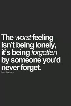 """The worst feeling isn't being lonely, it's being forgotten by someone you'd never forget."" — Unknown Informations About 25 Sad Quotes You Can Relate To When Life Sad Girl Quotes, Lonely Quotes, Hurt Quotes, New Quotes, Mood Quotes, Family Quotes, Change Quotes, Funny Quotes, Inspirational Quotes"