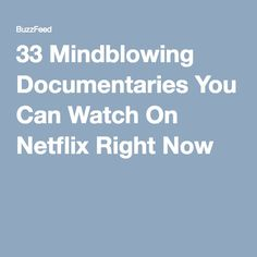 33 Mindblowing Documentaries You Can Watch On Netflix Right Now