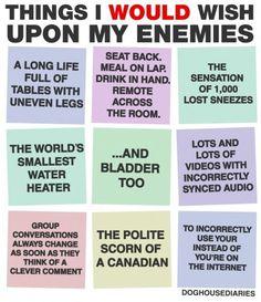Things I wish upon my enemies
