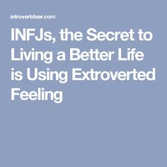 INFJs, the Secret to Living a Better Life is Using Extroverted Feeling