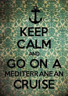 Keep Calm and Go on a Mediterranean Cruise