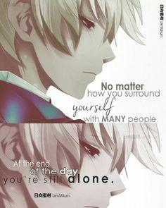 Peu importe à quel point tu t'entoures de beaucoup de gens à la fin de la journée, tu es toujours seul.