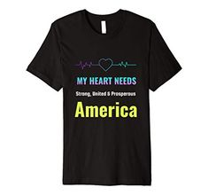 My Heart Needs Strong, United & Prosperous America Premium T-Shirt MUGAMBO