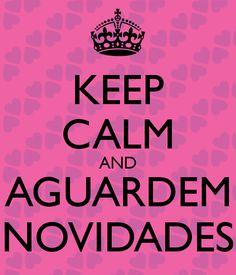 'KEEP CALM AND AGUARDEM NOVIDADES' Poster