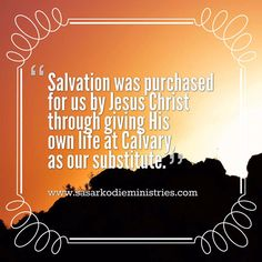 Salvation was purchased for us by Jesus Christ through giving His own life at Calvary as our substitute.  VISIT HERE FOR MORE: ift.tt/2gk8Men #Bible #God #Love #Redeemed #Saved #Christian #Christianity #Chosen #Jesus #Truth #Praying #Christ #JesusChrist #Word #Godly #Angels #Cross #Faith #motivation #motivationalquotes #Inspiration #JesusSaves #positivevibes #gospel #Worship #Holy #HolySpirit #Praise #SASarkodie