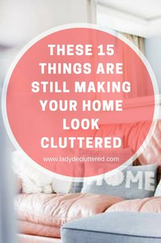 These 15 Things are Still Making Your Home Look Cluttered - Home Cleaning Home Still, Clutter Control, Declutter Your Life, Declutter House, Clutter Free Home, Ideas Para Organizar, Clutter Organization, Kitchen Organization, D House