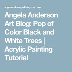 Angela Anderson Art Blog: Pop of Color Black and White Trees   Acrylic Painting Tutorial