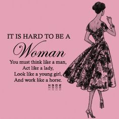 It's hard to be a woman. You must think like a man, act like a lady, look like a young girl and work like a horse. Cute Quotes, Great Quotes, Funny Quotes, Womens Day Quotes, Daily Jokes, Collateral Beauty, Some Inspirational Quotes, Positive Quotes, Motivational