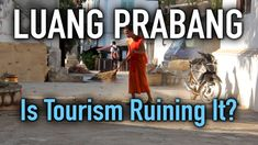 Luang Prabang and the Effects of Tourism on a Struggling Place https://www.youtube.com/watch?v=mk5IyFGXg60