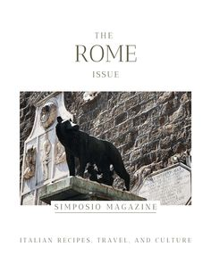 Rome through the eyes of a local: the Rome issue of the Simposio magazine, Italian travel, recipes, and culture.