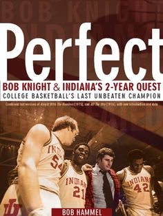 PERFECT: Bob Knight and Indiana`s quest. College basketball`s last unbeaten champion Indiana Basketball, Love And Basketball, College Basketball, Bob Knight, Iu Hoosiers, John Mellencamp, Indiana University, Alma Mater, Books To Read
