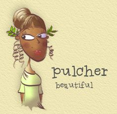 Pulcher = Beautiful (Latin to English) Learning from the online Latin class for young children: www.ThinkerCAP.com