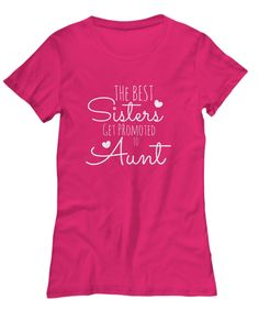 The Best Sisters Get Promoted to Aunt Shirt. Super Cute!!