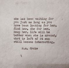 she has been waiting for you just as long as you have been looking for her. [r.m. drake]
