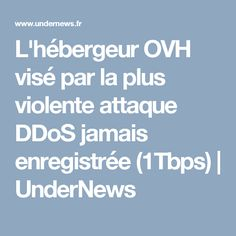 L'hébergeur OVH visé par la plus violente attaque DDoS jamais enregistrée (1Tbps) | UnderNews