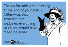 Thanks for adding the hashtag at the end of your status. Otherwise, that sentence that explained everything so clearly would have made no sense.