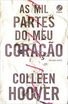 As mil partes do meu coração - Colleen Hoover -  #Livro, #Book #CollenHoover Colleen Hoover, I Love Books, Books To Read, My Books, Romance Quotes, Dream Book, Mean People, I Still Love You, World Of Books