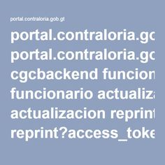 portal.contraloria.gob.gt cgcbackend funcionario actualizacion reprint?access_token=0f33e3b8-3a92-462a-a412-4257bc304f13