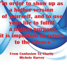 """""""In order to show up as a higher version of yourself and to use your life to fulfill a higher purpose, it is important to return to the silence."""" From Confusion To Clarity...a good book, a quick read, a powerful message! #books, #personalgrowth"""