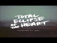 ▶ Total Eclipse Of The Heart - Sleeping At Last -- OK, totally my favorite version by far!