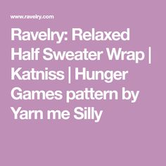 Ravelry: Relaxed Half Sweater Wrap | Katniss | Hunger Games pattern by Yarn me Silly