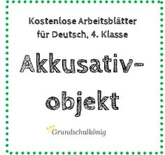 Eostenlose Arbeitsblatt zum Akkusativobjekt (Objekt im 4. Fall) für die 4…
