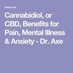 Cannabidiol, or CBD, Benefits for Pain, Mental Illness & Anxiety - Dr. Anxiety Attacks Symptoms, Stress Symptoms, Anxiety Disorder Test, Mental Illness Test, Social Anxiety Test, Mental Breakdown, Nervous Breakdown, How To Treat Anxiety, Understanding Anxiety