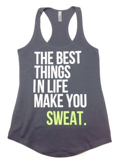 The Best Things in Life Make You SWEAT. Workout tank by Abundant Heart Apparel