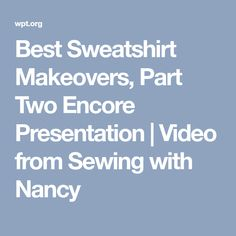 Best Sweatshirt Makeovers, Part Two Encore Presentation | Video from Sewing with Nancy