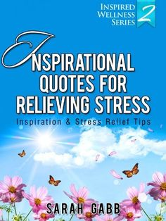 Inspirational Quotes for Relieving Stress: Inspiration & Stress Relief Tips (Inspired Wellness Series) by Sarah Gabb, http://www.amazon.com/dp/B00BPMHSRU/ref=cm_sw_r_pi_dp_tFusrb0K24NYH
