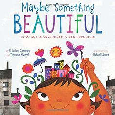 November 2017 Primary Maybe Something Beautiful by F. Isabel Campoy and Theresa Howell. Illustrated by Rafael López. Published by Houghton Mifflin Harcourt, CCBC Annotation. Childrens Books, Art For Kids, Kid Books, Story Books, Toddler Books, Nonfiction Books For Kids, Pencil Drawings, Art Drawings, True Stories
