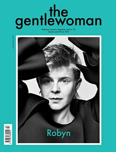Robyn on the cover of The Gentlewoman A/W '14. Also, it's their 10th issue!