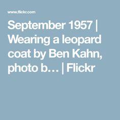 September 1957 | Wearing a leopard coat by Ben Kahn, photo b… | Flickr