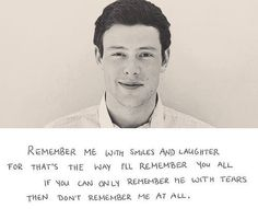 Cory Monteith. I still can't finish that episode of Glee. It made me cry so I had to turn it off. So sad