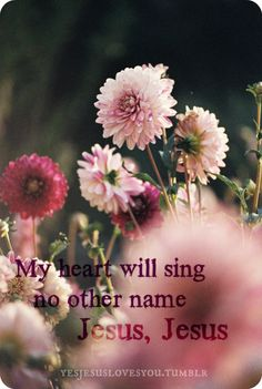 My heart will sing no other name  Jesus, Jesus ♥