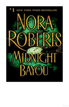 Midnight Bayou - Nora Roberts  THIS HAS TO BE MY ALL TIME FAVORITE NORA ROBERTS BOOK.