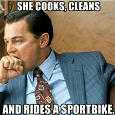 She cooks, she cleans, and she rides a sportbike. Rider, motocycle, quote