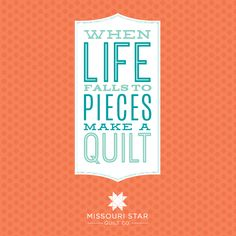 When Life Falls to Pieces Make a Quilt!