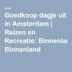 Goedkoop dagje uit in Amsterdam | Reizen en Recreatie: Binnenland