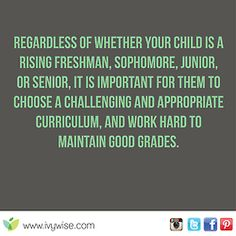Choose a challenging curriculum and maintain good grades.
